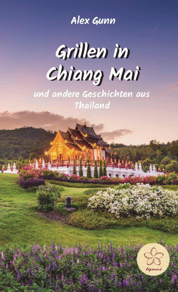 Grillen in Chiang Mai und andere Geschichten aus Thailand